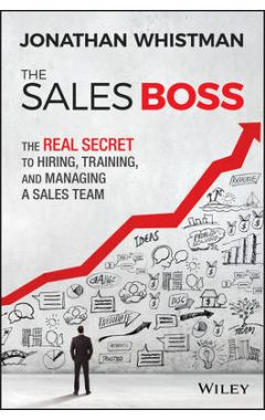 The Sales Boss - The Real Secret to Hiring, Training, and Managing a Sales Team