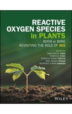 Reactive Oxygen Species in Plants - Boon Or Bane - Revisiting the Role of ROS