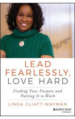 Lead Fearlessly, Love Hard - Finding Your Purpose and Putting It to Work