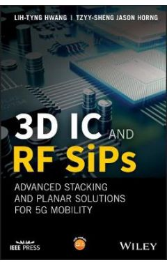 3D IC and RF SiPs - Advanced Stacking and Planar Solutions for 5G Mobility