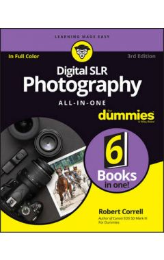 Digital SLR Photography All-in-One For Dummies, 3rd Edition