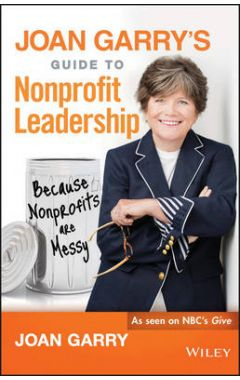 Joan Garry's Guide to Nonprofit Leadership - Because Nonprofits Are Messy