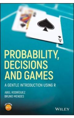 Probability, Decisions and Games -  A Gentle Introduction using R