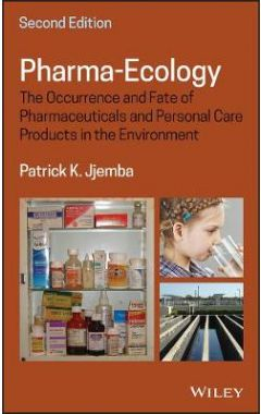 Pharma-Ecology - The Occurrence and Fate of Pharmaceuticals and Personal Care Products in the Enviro