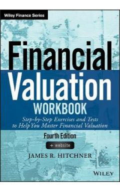 Financial Valuation Workbook Fourth Edition - Step-by-Step Exercises and Tests to Help You Master Fi