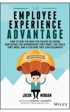 The Employee Experience Advantage: How to Win the War for Talent By Giving Employees the Workspaces