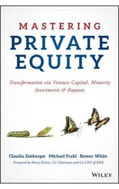 Mastering Private Equity - Transformation via Venture Capital, Minority Investments and Buyouts