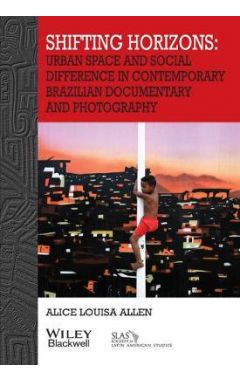 Shifting Horizons - Urban Space and Social Difference in Contemporary Brazilian Documentary and Phot