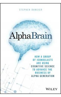 AlphaBrain - How a Group of Iconoclasts Are Using Cognitive Science to Advance the Business of Alpha