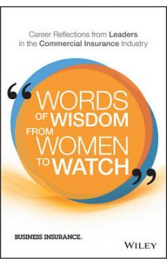 Words of Wisdom from Women to Watch - Career Reflections from Leaders in the Commercial Insurance In