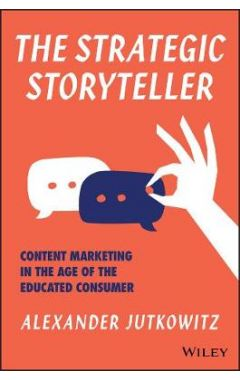 The Strategic Storyteller - Content Marketing in the Age of the Educated Consumer