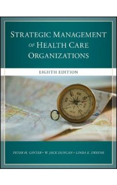 The Strategic Management of Health Care Organizations 8e