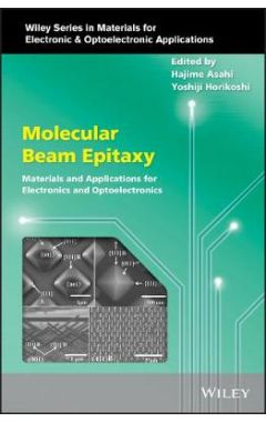 Molecular Beam Epitaxy - Materials and Applications for Electronics and Optoelectronics