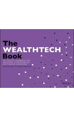 The WealthTech Book - The FinTech Handbook for Investors, Entrepreneurs and Finance Visionaries