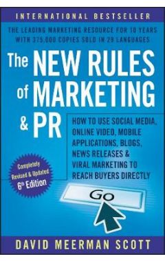 The New Rules of Marketing & PR: How to Use Social  Media, Online Video, Mobile Applications, Blogs,