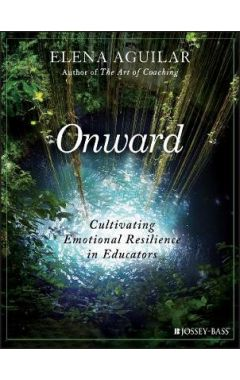 Onward - Cultivating Emotional Resilience in Educators
