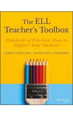 The ELL Teacher's Toolbox: Hundreds of Practical I Ideas to Support Your Students