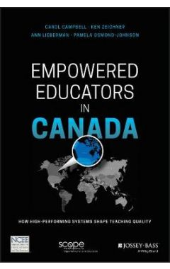 Empowered Educators in Canada - How High- Performing Systems Shape Teaching Quality