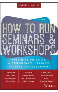 How to Run Seminars and Workshops: Presentation Skills for Consultants, Trainers, Teachers, and Sale