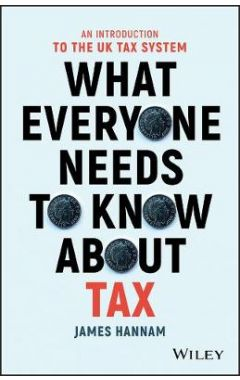 What Everyone Needs to Know about Tax - An Introduction to the UK Tax System