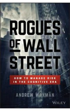 Rogues of Wall Street - How to Manage Risk in the Cognitive Era
