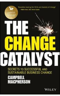 The Change Catalyst - Secrets to Successful and Sustainable Business Change