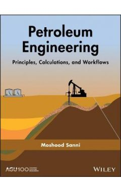 Petroleum Engineering - Principles, Calculations and Workflows