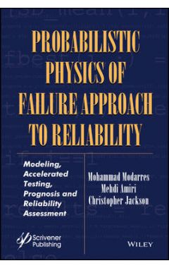 Probabilistic Physics of Failure Approach to Reliability - Modeling, Accelerated Testing, Prognosis