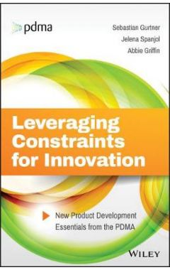 Leveraging Constraints for Innovation - New Product Development Essentials from the PDMA