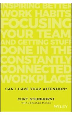 Can I Have Your Attention? Inspiring Better Work Habits, Focusing Your Team, and Getting Stuff Done