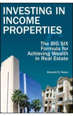 Investing in Income Properties - The Big Six Formula for Achieving Wealth in Real Estate 2e