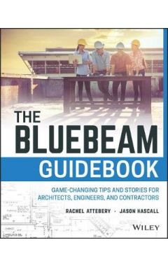 The Bluebeam Guidebook - Game-changing Tips and Stories for Architects, Engineers, and Contractors