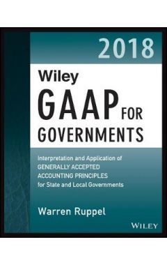 Wiley GAAP for Governments 2018 - Interpretation and Application of Generally Accepted Accounting Pr