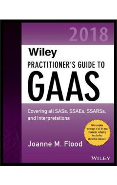 Wiley Practitioner's Guide to GAAS 2018 - Covering all SASs, SSAEs, SSARSs, PCAOB Auditing Standards