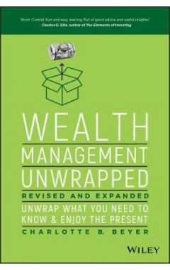 Wealth Management Unwrapped, Revised and Expanded - Unwrap What You Need to Know and Enjoy the Prese