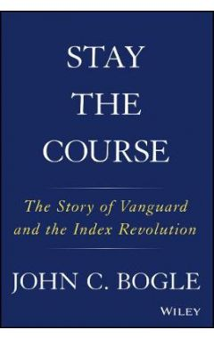 Stay the Course - The Story of Vanguard and the Index Revolution