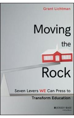 Moving the Rock - Seven Levers WE can Press to Transform Education