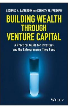 Building Wealth through Venture Capital - A Practical Guide for Investors and the Entrepreneurs They