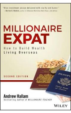 Millionaire Expat, Second Edition - How To Build Wealth Living Overseas