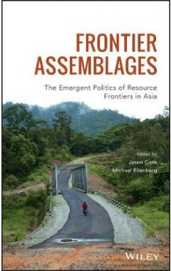 Frontier Assemblages - The Emergent Politics of Resource Frontiers in Asia