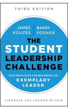 The Student Leadership Challenge - Five Practices for Becoming an Exemplary Leader, Third Edition