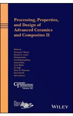 Processing, Properties, and Design of Advanced Ceramics and Composites II - Ceramic Transactions, Vo