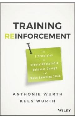 Training Reinforcement - The 7 Principles to Create Measurable Behavior Change and Make Learning Sti