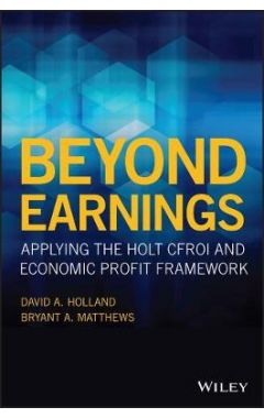Beyond Earnings - Applying the HOLT CFROI® and Economic Profit Framework