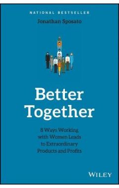 Better Together - 8 Ways Working with Women Leads to Extraordinary Products and Profits