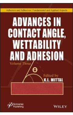 Advances in Contact Angle, Wettablility and Adhesion, Volume 3