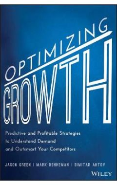 Optimizing Growth - Predictive and Profitable Strategies to Understand Demand and Outsmart Your Comp