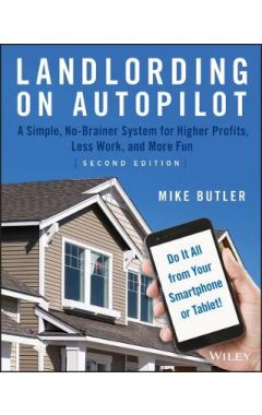 Landlording on AutoPilot - A Simple, No-Brainer System for Higher Profits, Less Work and More Fun (D