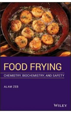 Food Frying - Chemistry, Biochemistry and Safety