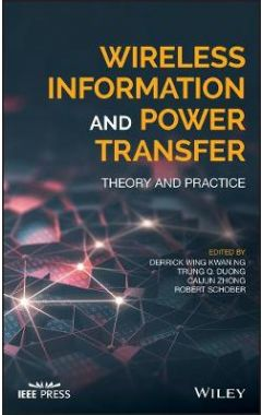 Wireless Information and Power Transfer - Theory and Practice